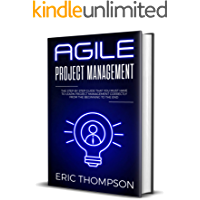 Agile Project Management: The Step by Step Guide that You Must Have to Learn Project Management Correctly from the Beginning to the End