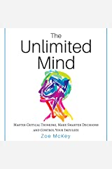 The Unlimited Mind: Master Critical Thinking, Make Smarter Decisions, Control Your Impulses Audible Audiobook