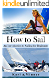 How to Sail: An Introduction to Sailing for Beginners (English Edition)