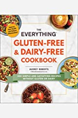 The Everything Gluten-Free & Dairy-Free Cookbook: 300 simple and satisfying recipes without gluten or dairy (Everything®) Kindle Edition