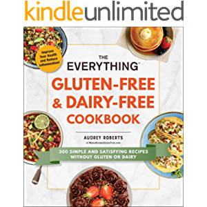 The Everything Gluten-Free & Dairy-Free Cookbook: 300 simple and satisfying recipes without gluten or dairy (Everything…