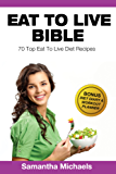 Eat To Live Bible: 70 Top Eat To Live Diet Recipes (BONUS: Diet Diary & Workout Journal)