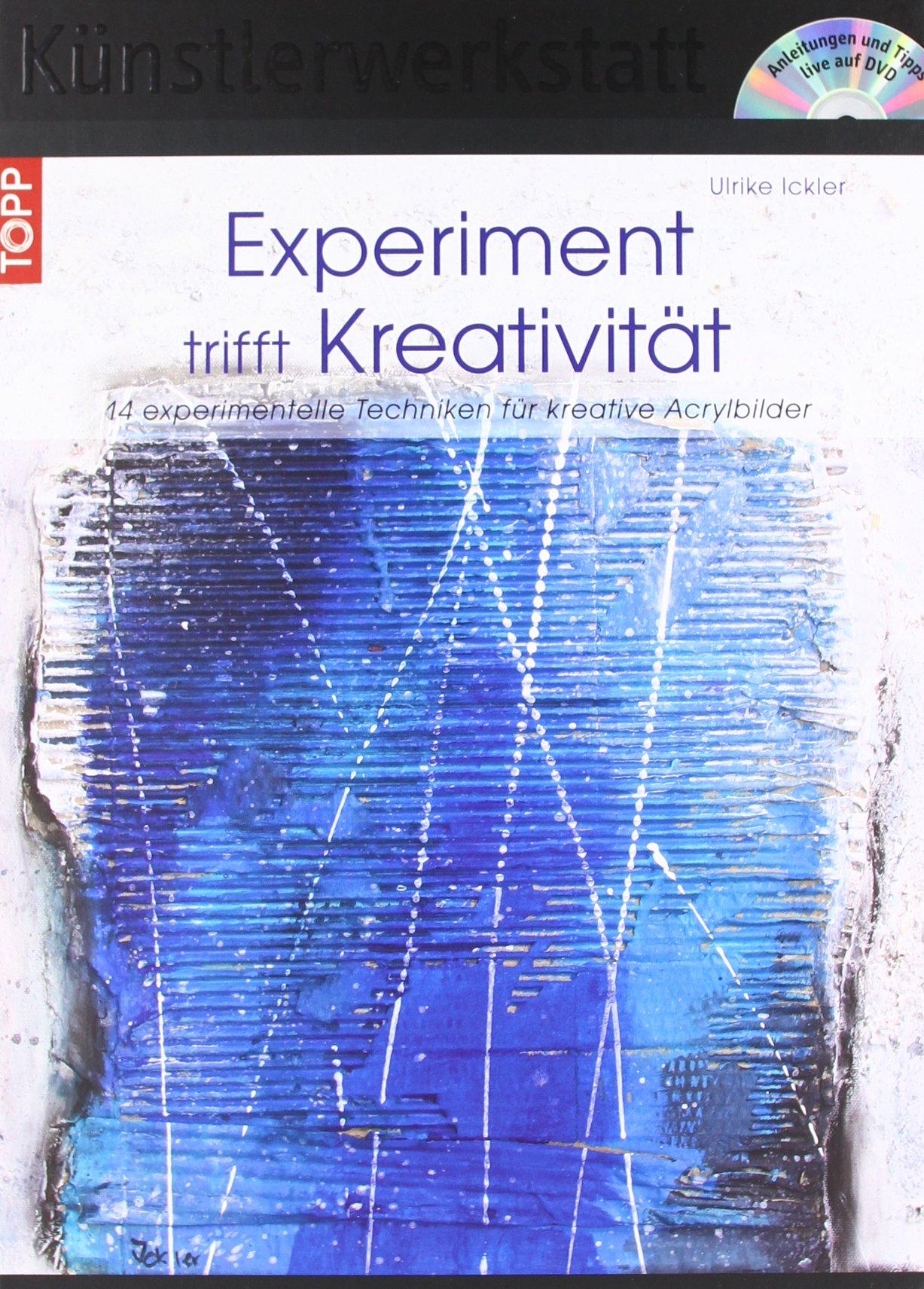 Experiment trifft Kreativität: 14 experimentelle Techniken für kreative Acrylbilder mit DVD