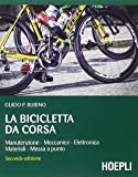 La bicicletta da corsa. Manutenzione, meccanica, elettronica, materiali, messa a punto