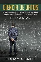 Ciencia De Datos: Guía completa para principiantes aprende sobre los reinos de la ciencia de datos de la  A a la Z (Libro En Espanol / Data Science Spanish Book Version) (Spanish Edition) Kindle Edition