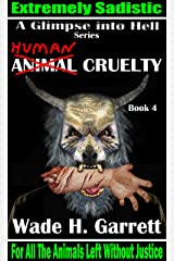 Human Cruelty - Sadistic Vengeance Against Animal Abusers (A Glimpse into Hell Book 4) Kindle Edition