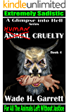 Human Cruelty - Sadistic Vengeance Against Animal Abusers (A Glimpse into Hell Book 4)