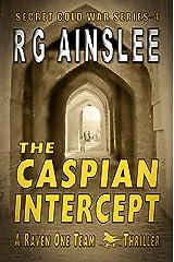 The Caspian Intercept: A Raven-One Team Thriller (The Secret Cold War Book 4) Kindle Edition