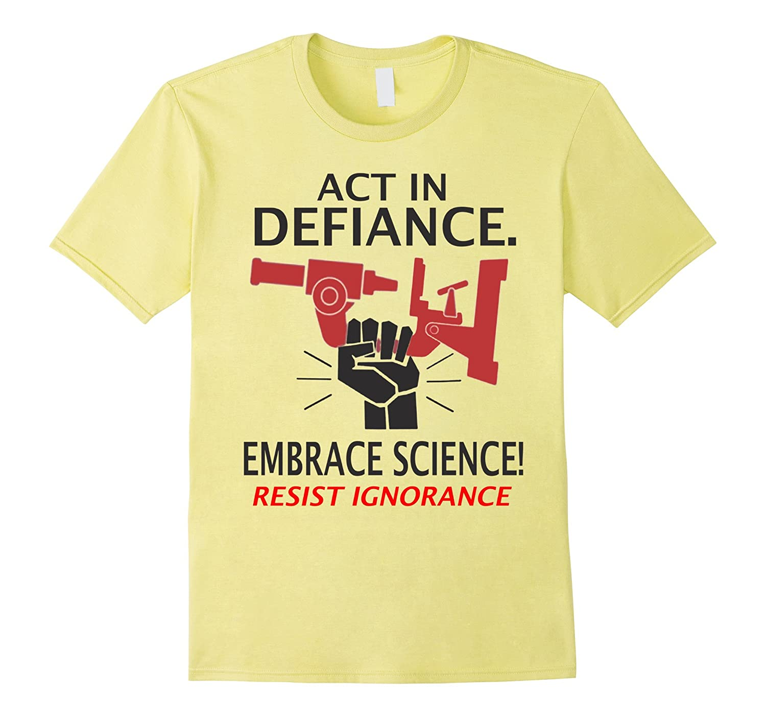 Act In Defiance, Embrace Science, Resist Ignorance T-shirt-TH