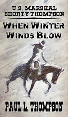 U.S. Marshal Shorty Thompson - When Winter Winds Blow: Tales Of The Old West Book 50