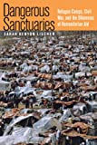 Dangerous Sanctuaries: Refigee Camps, Civil War, and the Dilemmas of Humanitarian Aid: Refugee Camps, Civil War, and the Dilemmas of Humanitarian Aid (Cornell Studies in Security Affairs)