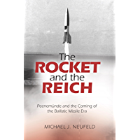 The Rocket and the Reich: Peenemunde and the Coming of the Ballistic Missile Era (English Edition)