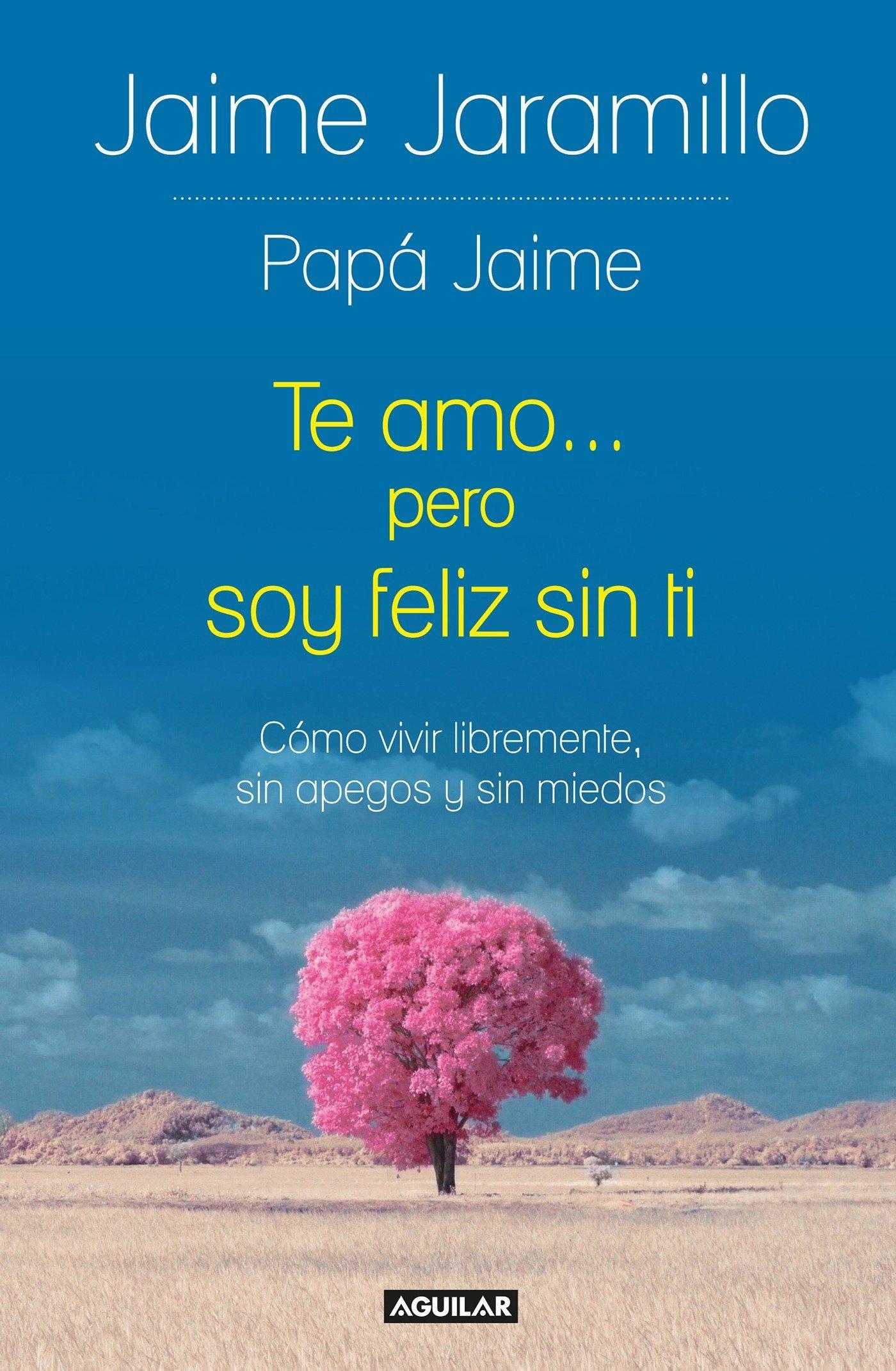Download Te amo... pero soy felíz sin ti / I Love You... but I'm Happy without You: Como vivir libremente, sin apegos y sin miedos (Spanish Edition) ebook