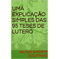 UMA EXPLICAÇÃO SIMPLES DAS 95 TESES DE LUTERO
