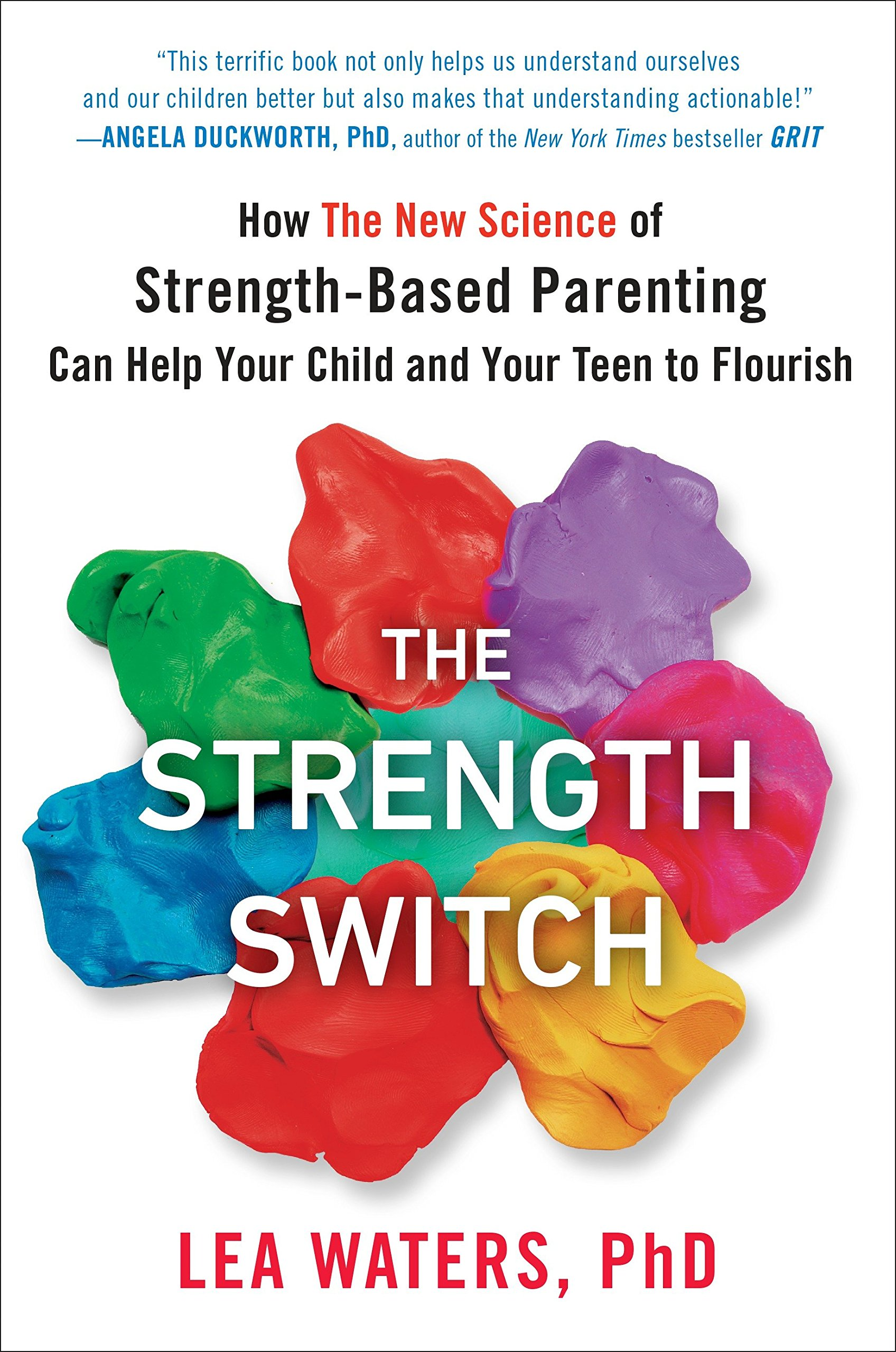 f5fc0d96649720 The Strength Switch  How The New Science of Strength-Based Parenting Can  Help Your Child and Your Teen to Flourish  Lea Waters  9781101983645   Amazon.com  ...