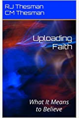 Uploading Faith: What It Means to Believe Kindle Edition