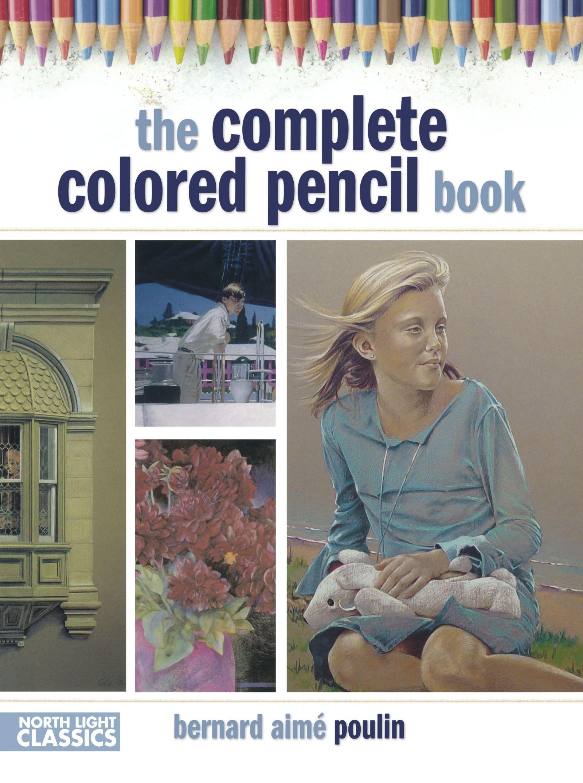 The Complete Colored Pencil Book: Bernard Poulin: 9781440303883:  Amazon.com: Books