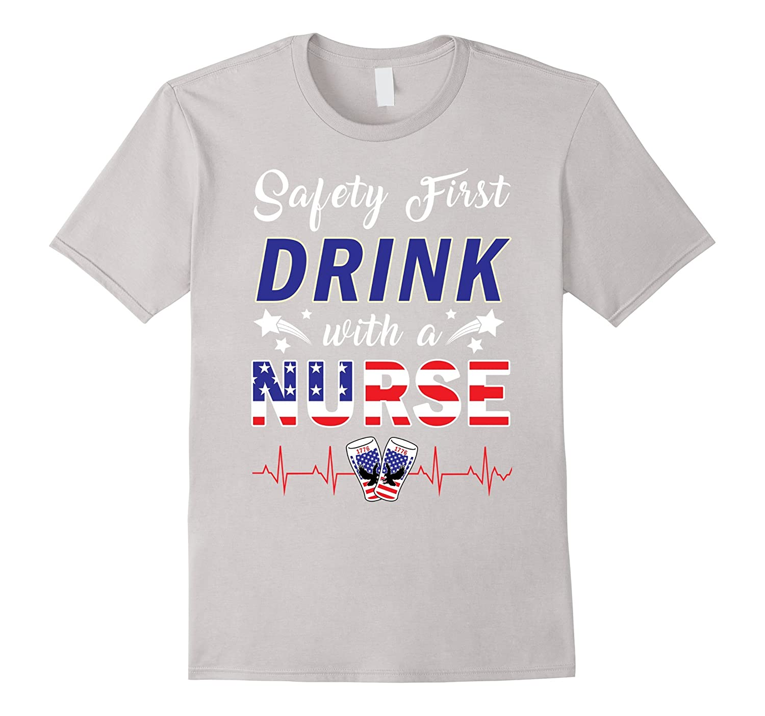 Safety First Drink With A Nurse Funny July 4th T Shirt Pl Polozatee