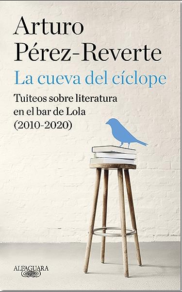 La cueva del cíclope: Tuiteos sobre literatura en el bar de Lola (2010-2020) eBook: Pérez-Reverte, Arturo: Amazon.es: Tienda Kindle
