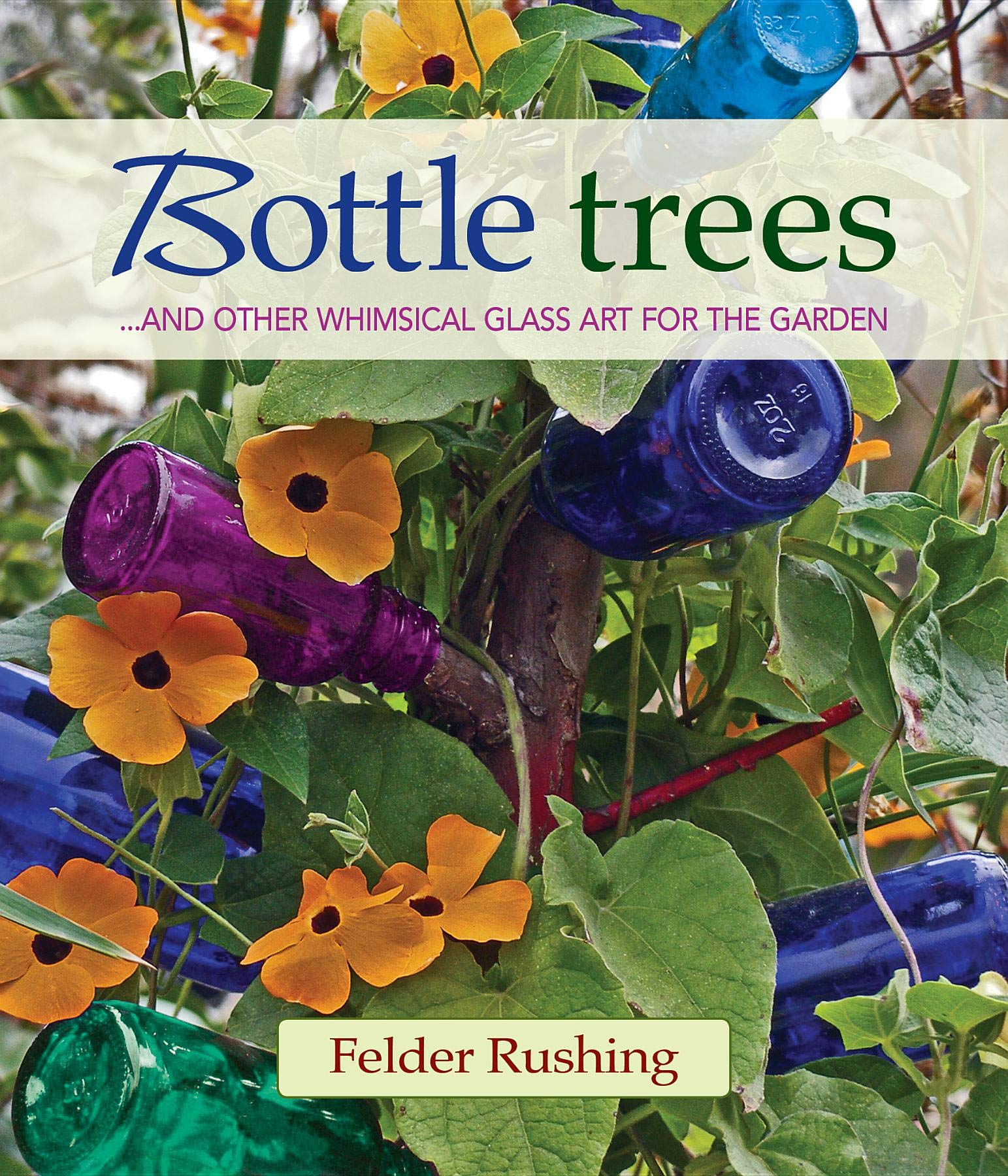 Amazon Com Bottle Trees And The Whimsical Art Of Garden Glass