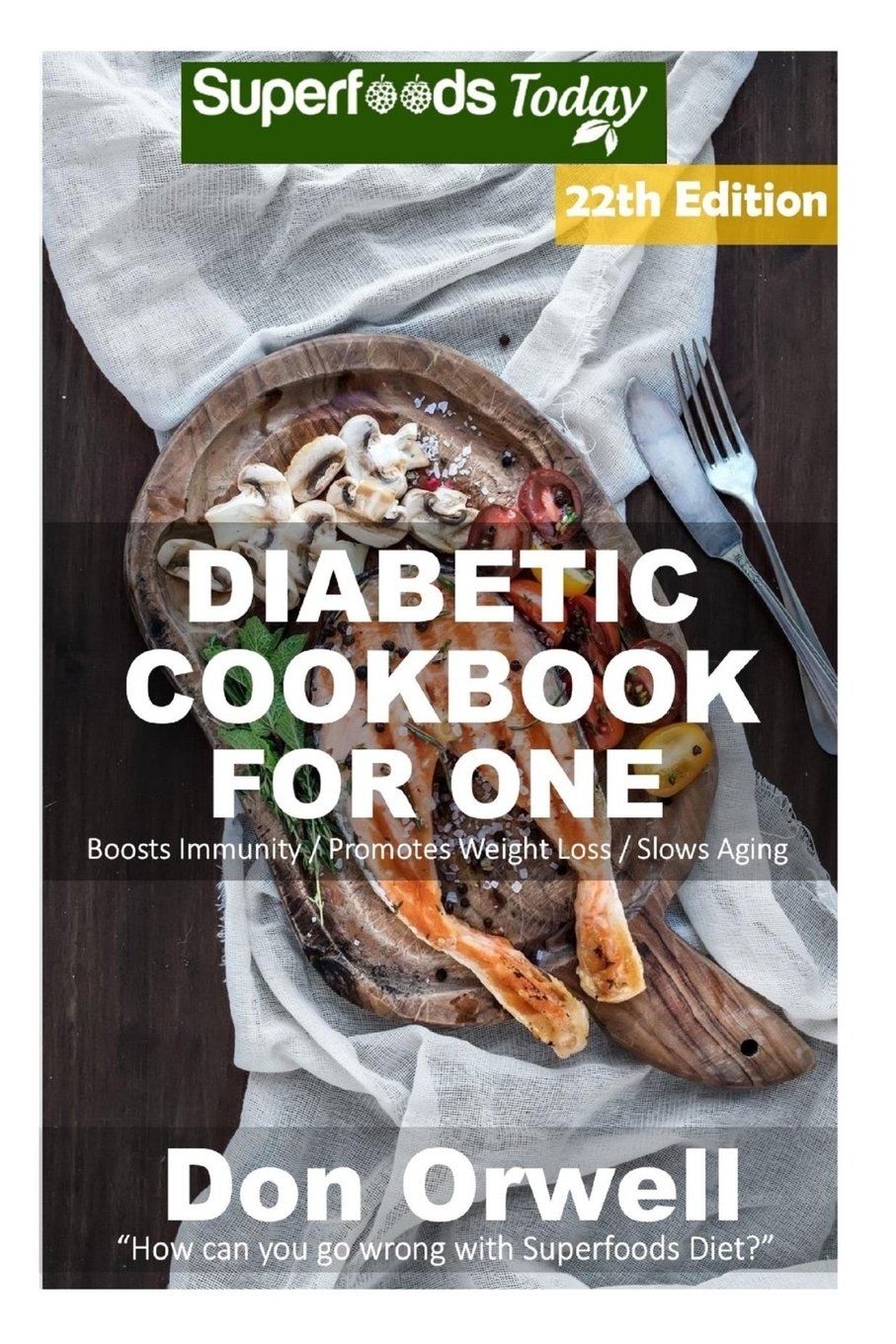 Diabetic Cookbook For One: Over 320 Diabetes Type-2 Quick & Easy Gluten Free Low Cholesterol Whole Foods Recipes full of Antioxidants & Phytochemicals ... Weight Loss Transformation (Volume 15) pdf
