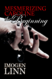 Mesmerizing Caroline - The Beginning (Mind Control Erotica)