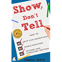 Show, Don't Tell: How to write vivid descriptions, handle backstory, and describe your characters' emotions (Writers' Guide Series Book 3)