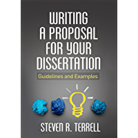 Writing a Proposal for Your Dissertation: Guidelines and Examples