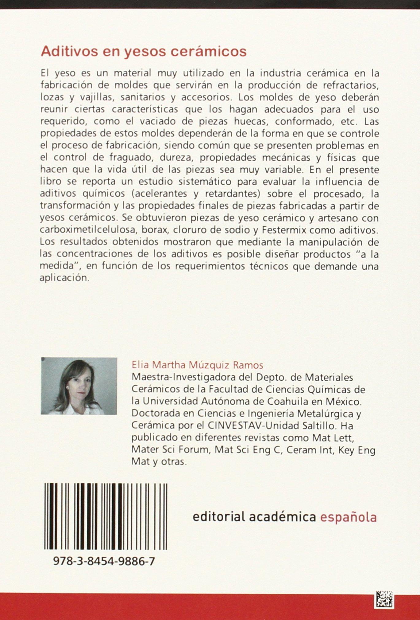 Aditivos en yesos cerámicos: Acelerantes y retardantes de fraguado (Spanish Edition): Elia Martha Múzquiz Ramos: 9783845498867: Amazon.com: Books