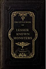 The Little Book of Lesser Known Monsters Kindle Edition