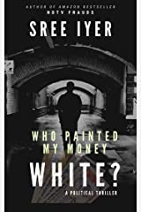 Who painted my money white: When greed drives everything else and everything has a price (Money Trilogy Book 1) Kindle Edition