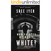 Who painted my money white: When greed drives everything else and everything has a price (Money Trilogy Book 1)