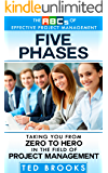 Five Phases: Taking You from Zero to Hero in the Field of Project Management (The ABC's of Effective Project Management Book 2)