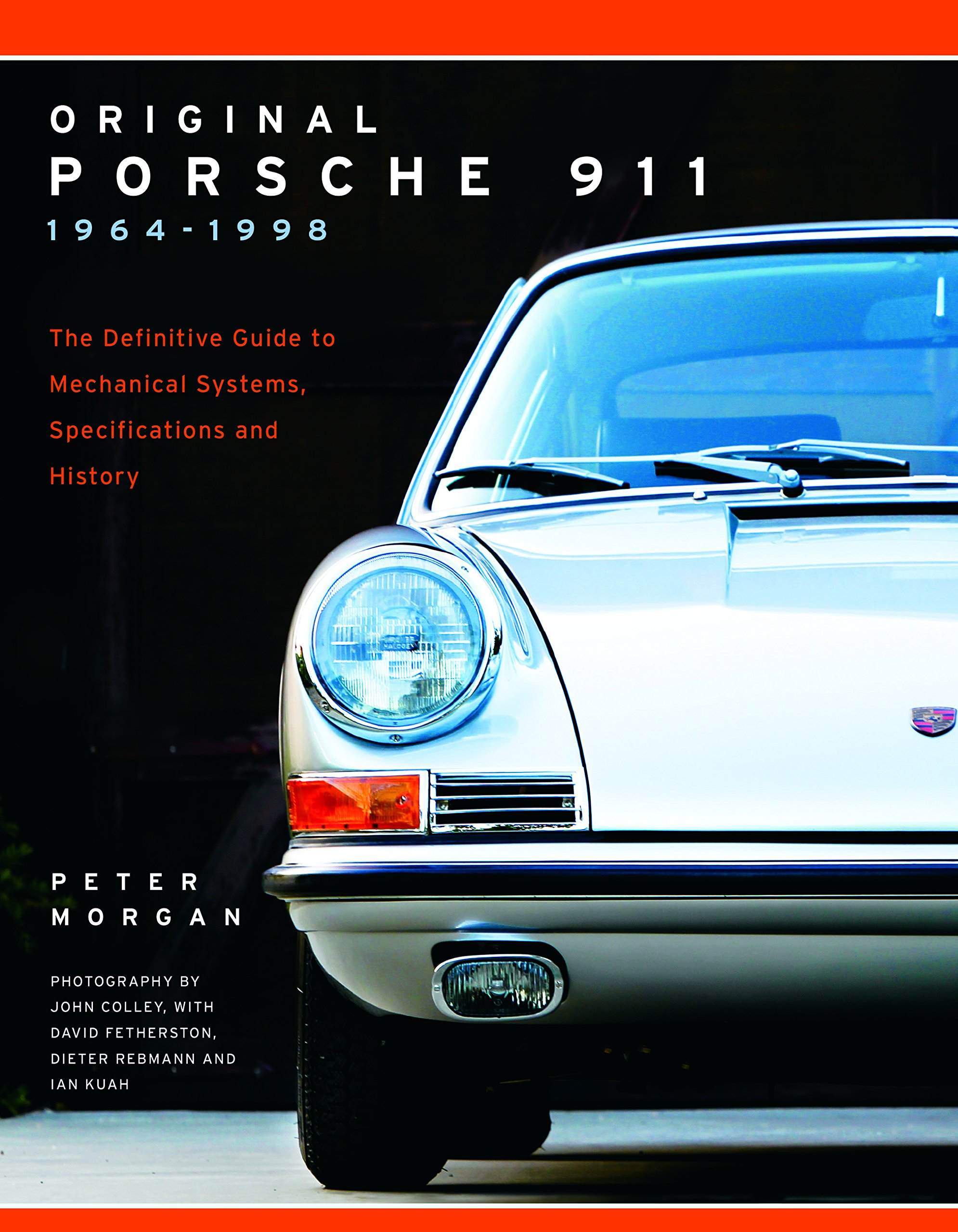 Original Porsche 911 1964-1998: The Definitive Guide to Mechanical Systems,  Specifications and History (Collector's Originality Guide): Peter Morgan,  ...