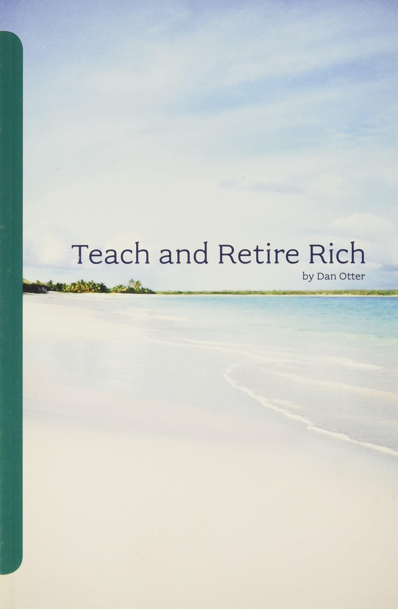 Teach and Retire Rich: Dan Otter: 9780972611718: Amazon.com ...