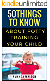50 Things to Know About Potty Training Your Child: Tips to Help Your Child Learn without Stress