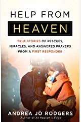 Help from Heaven: True Stories of Rescues, Miracles, and Answered Prayers from a First Responder Kindle Edition