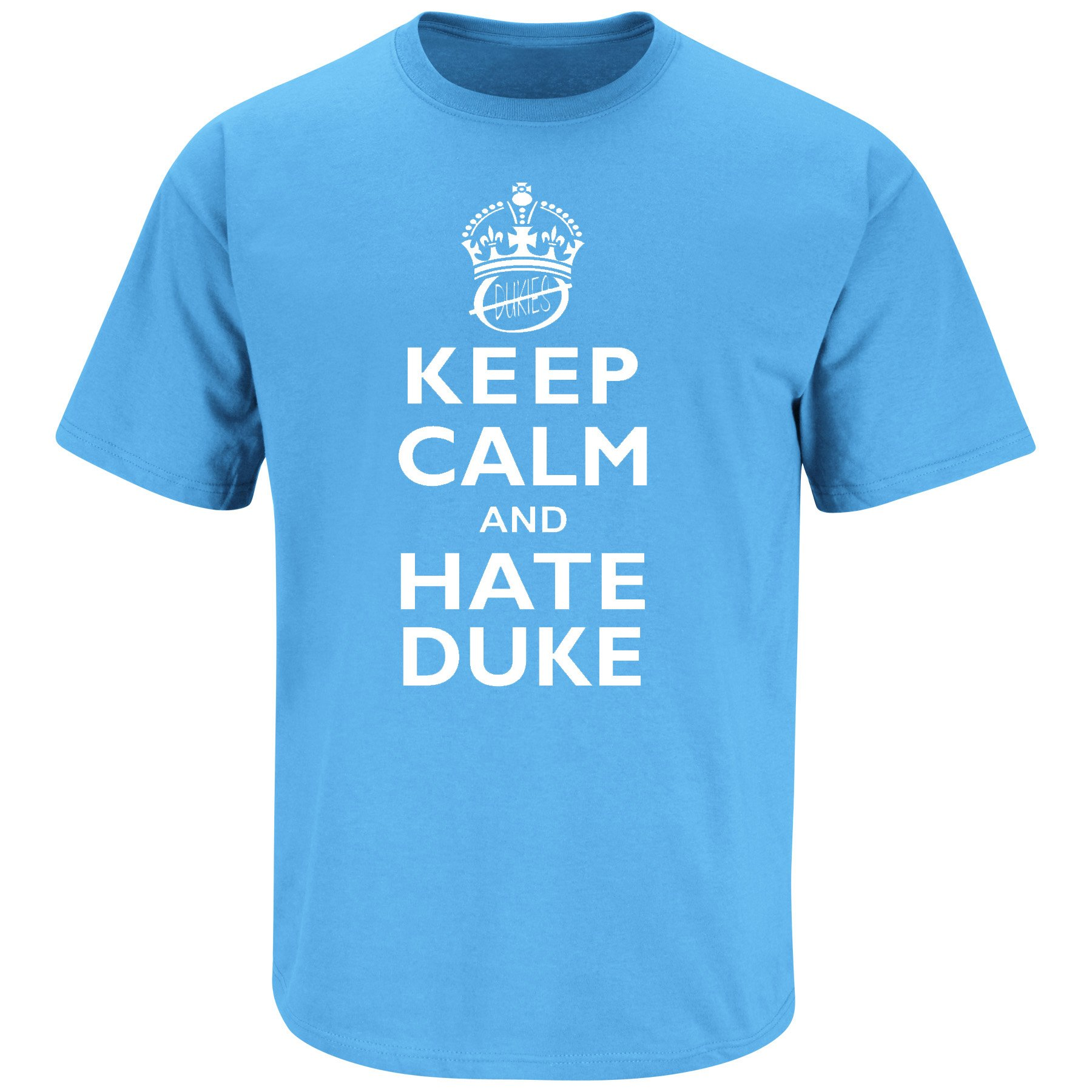North Carolina Basketball Fans. Keep Calm and Hate Duke. T-Shirt (Sm-5X) (Large)