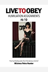 Humiliation Assignments #6-10 (Live To Obey: Humiliation Assignments) Kindle Edition