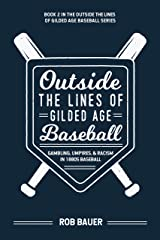 Outside the Lines of Gilded Age Baseball: Gambling, Umpires, and Racism in 1880s Baseball Kindle Edition