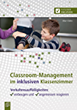 Classroom-Management im inklusiven Klassenzimmer: Verhaltensauffälligkeiten: vorbeugen und angemessen reagieren. Ratgeber für Lehrer als E-Book (Ratgeber Inklusion)