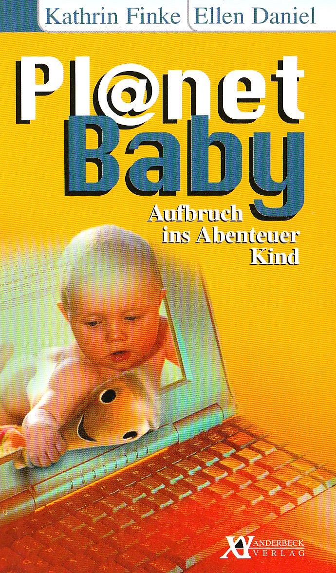 Pl@net Baby. Aufbruch ins Abenteuer Kind