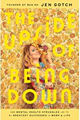 The Upside of Being Down: How Mental Health Struggles Led to My Greatest Successes in Work and Life Hardcover