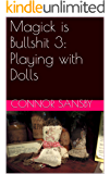 Magick is Bullshit 3: Playing with Dolls