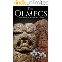 The Olmecs: A History from Beginning to End (Mesoamerican History Book 1) (English Edition)