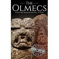The Olmecs: A History from Beginning to End (English Edition)