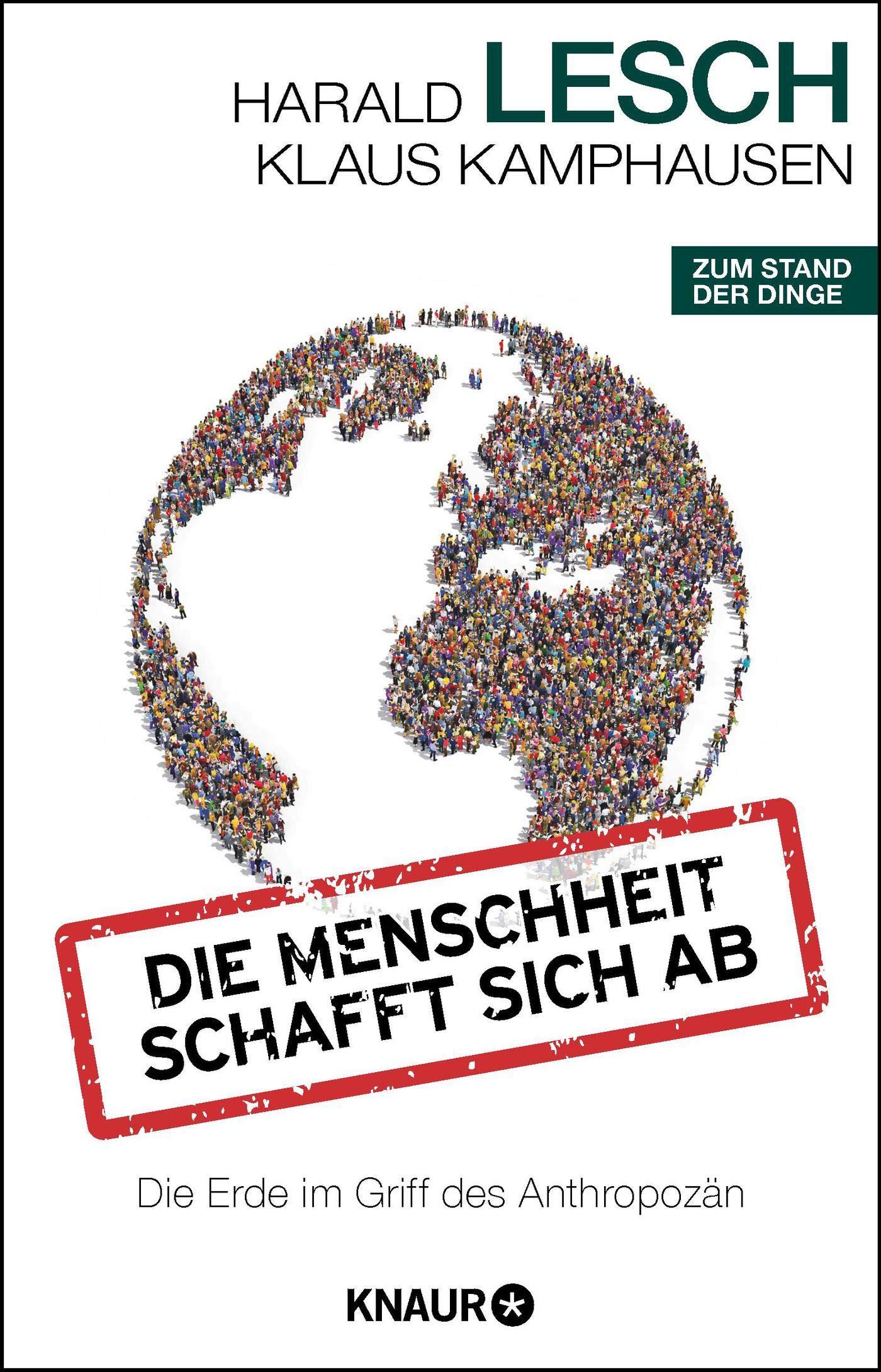 Die Menschheit schafft sich ab: Die Erde im Griff des Anthropozän Taschenbuch – 1. März 2018 Harald Lesch Klaus Kamphausen Knaur TB 342678940X
