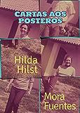 Cartas aos pósteros: Correspondência de Hilda Hilst e Mora Fuentes