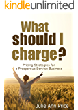 What Should I Charge?: Pricing Strategies for a Prosperous Service Business