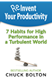 Reinvent Your Productivity: 7 Habits for High Performance in a Turbulent World